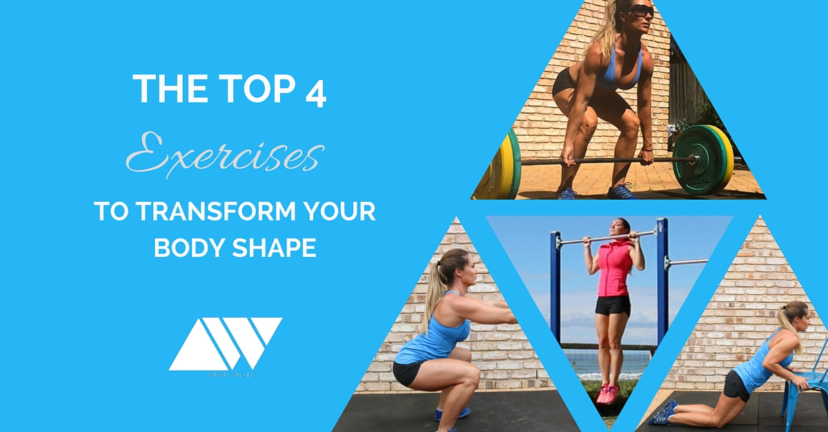 The Top 4 Exercises to transform your body shape